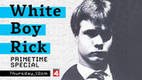 White Boy Rick Primetime Special - Thursday at 10 p.m. on Local 4