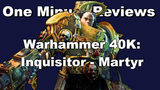 """One Minute Reviews: """"Warhammer 40,000: Inquisitor - Martyr"""""""
